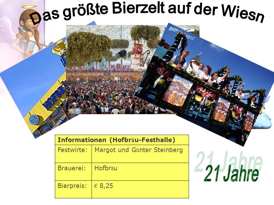 Informationen (Hofbr ä u-Festhalle) Festwirte:Margot und G ü nter Steinberg Brauerei:Hofbr ä u Bierpreis: 8,25