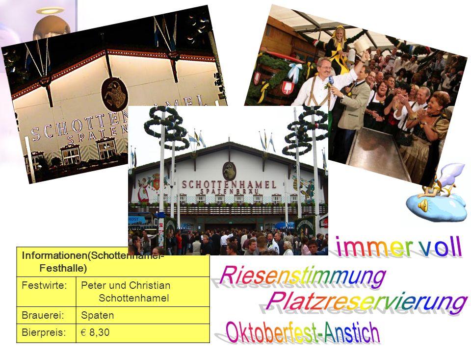 Informationen(Schottenhamel- Festhalle) Festwirte:Peter und Christian Schottenhamel Brauerei:Spaten Bierpreis: 8,30