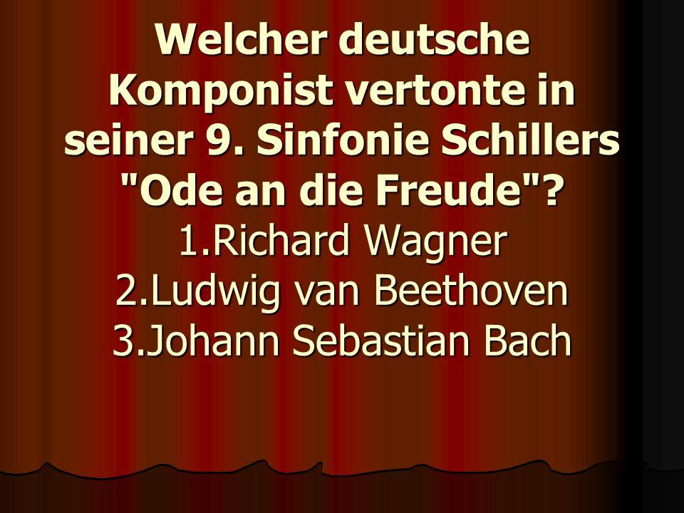 Welcher deutsche Komponist vertonte in seiner 9. Sinfonie Schillers