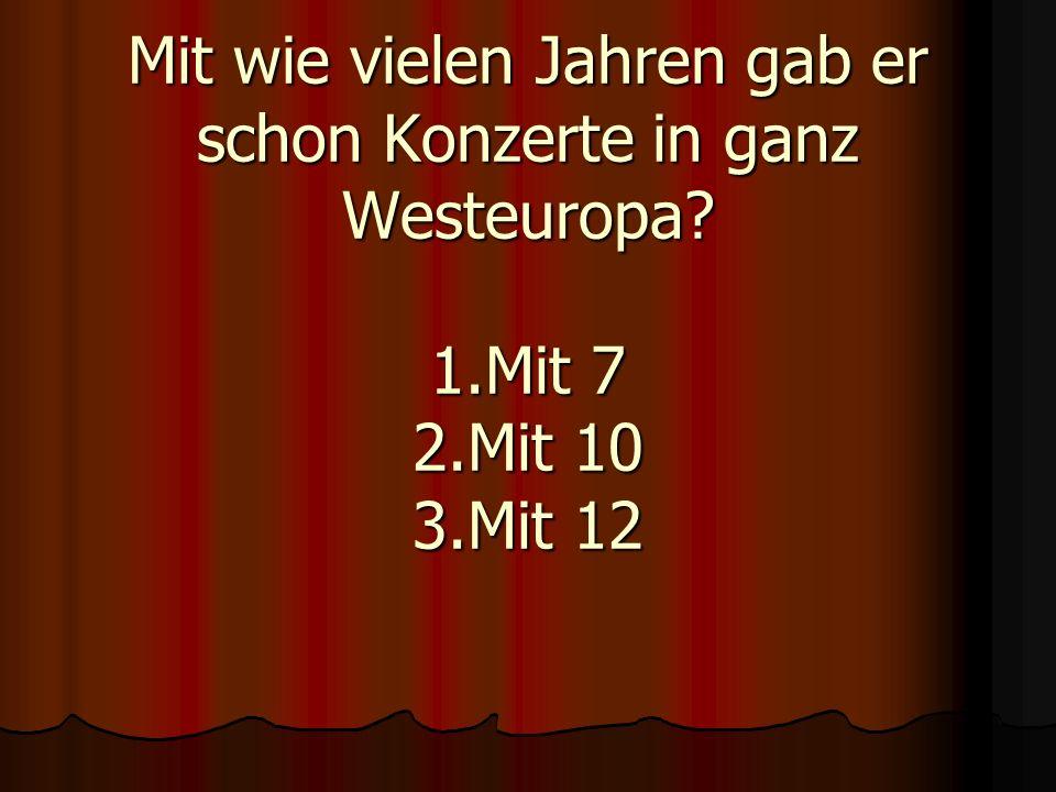 Mit wie vielen Jahren gab er schon Konzerte in ganz Westeuropa? 1.Mit 7 2.Mit 10 3.Mit 12