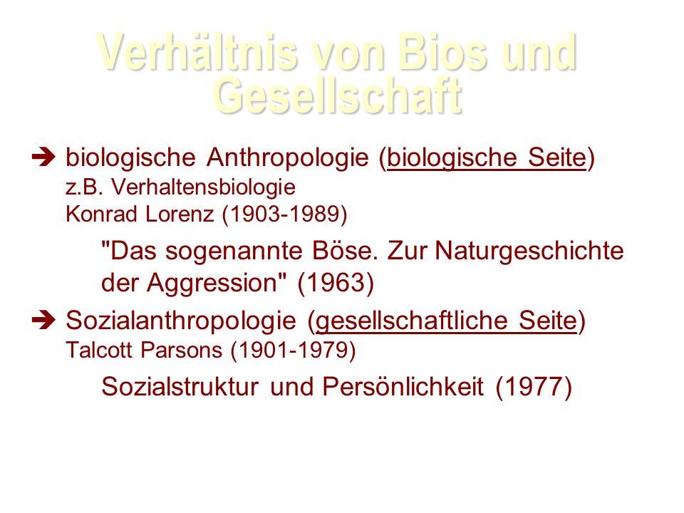 Verhältnis von Bios und Gesellschaft biologische Anthropologie (biologische Seite) z.B.