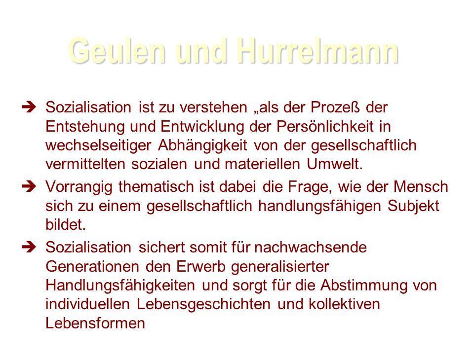 Geulen und Hurrelmann Sozialisation ist zu verstehen als der Prozeß der Entstehung und Entwicklung der Persönlichkeit in wechselseitiger Abhängigkeit von der gesellschaftlich vermittelten sozialen und materiellen Umwelt.