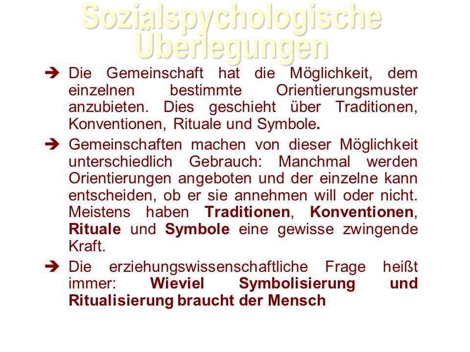 Sozialspychologische Überlegungen Die Gemeinschaft hat die Möglichkeit, dem einzelnen bestimmte Orientierungsmuster anzubieten.