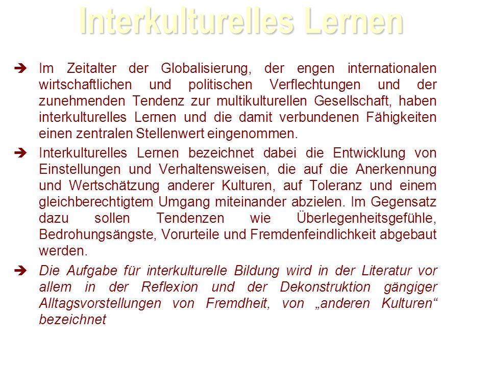 Interkulturelles Lernen Im Zeitalter der Globalisierung, der engen internationalen wirtschaftlichen und politischen Verflechtungen und der zunehmenden Tendenz zur multikulturellen Gesellschaft, haben interkulturelles Lernen und die damit verbundenen Fähigkeiten einen zentralen Stellenwert eingenommen.