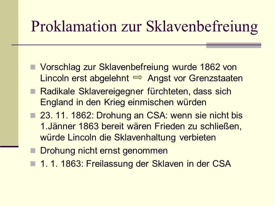 Proklamation zur Sklavenbefreiung Vorschlag zur Sklavenbefreiung wurde 1862 von Lincoln erst abgelehnt Angst vor Grenzstaaten Radikale Sklavereigegner