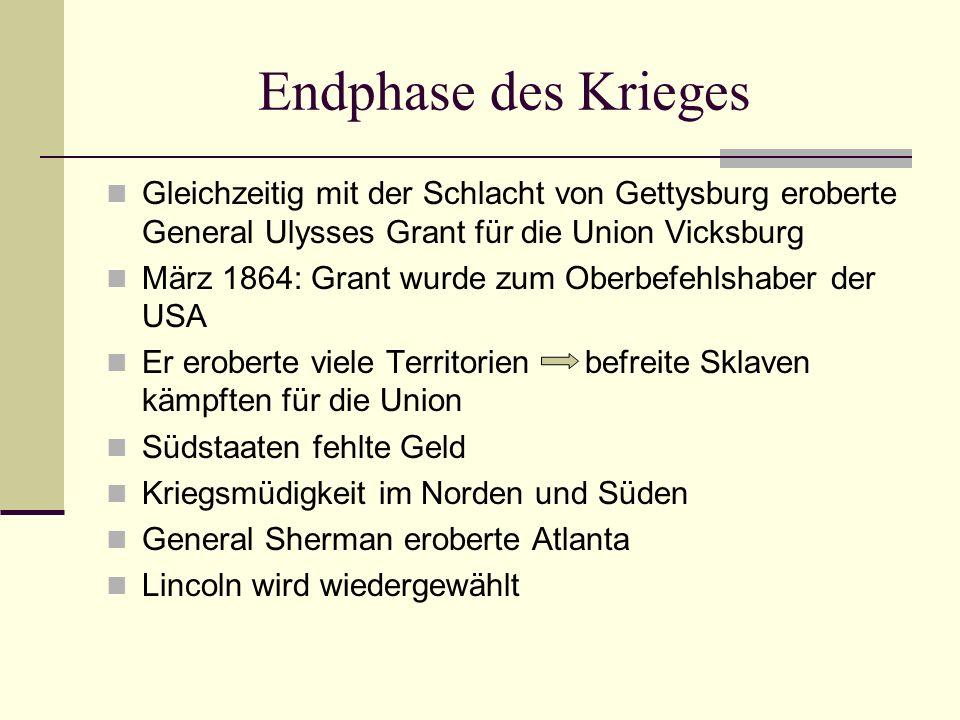 Endphase des Krieges Gleichzeitig mit der Schlacht von Gettysburg eroberte General Ulysses Grant für die Union Vicksburg März 1864: Grant wurde zum Ob