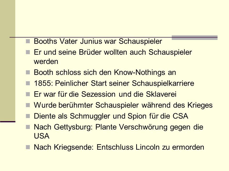 Booths Vater Junius war Schauspieler Er und seine Brüder wollten auch Schauspieler werden Booth schloss sich den Know-Nothings an 1855: Peinlicher Sta