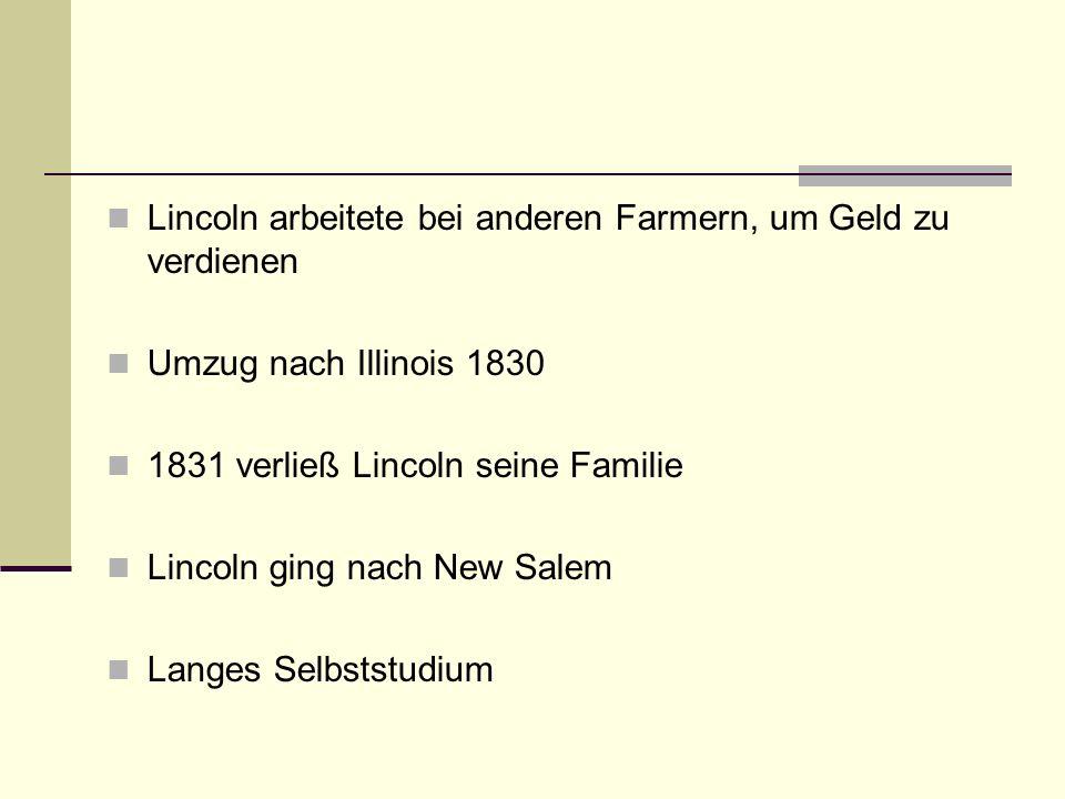 Lincoln arbeitete bei anderen Farmern, um Geld zu verdienen Umzug nach Illinois 1830 1831 verließ Lincoln seine Familie Lincoln ging nach New Salem La