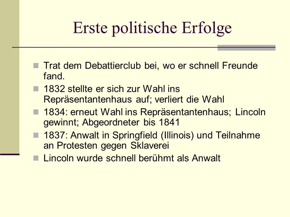 Erste politische Erfolge Trat dem Debattierclub bei, wo er schnell Freunde fand. 1832 stellte er sich zur Wahl ins Repräsentantenhaus auf; verliert di