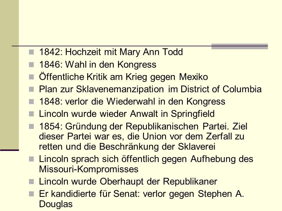 Wahl zum US-Präsidenten Die Republikaner nominierten Lincoln 1860 als Präsidentschaftskandidaten Demokratische Partei war gespalten: Zwei Kandidaten: Stephen A.