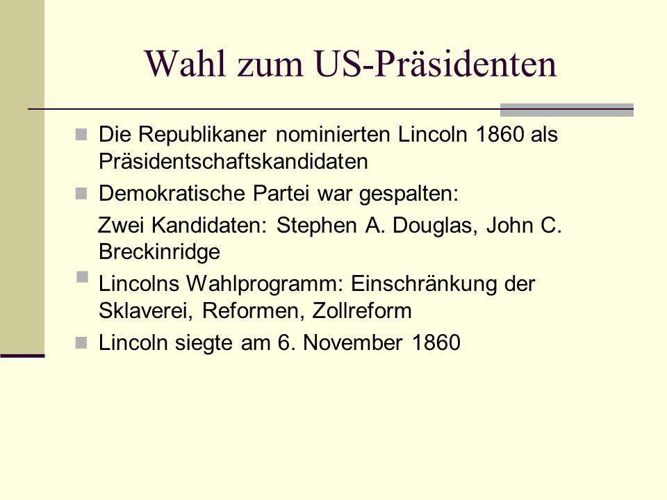 Wahl zum US-Präsidenten Die Republikaner nominierten Lincoln 1860 als Präsidentschaftskandidaten Demokratische Partei war gespalten: Zwei Kandidaten: