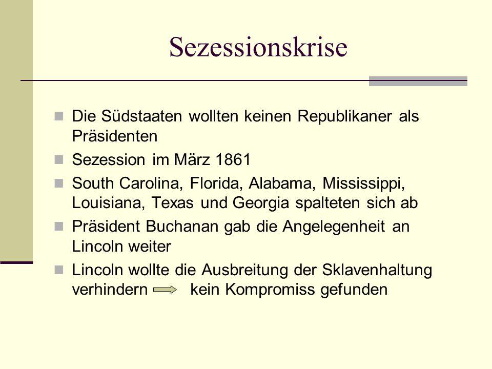 Sezessionskrise Die Südstaaten wollten keinen Republikaner als Präsidenten Sezession im März 1861 South Carolina, Florida, Alabama, Mississippi, Louis