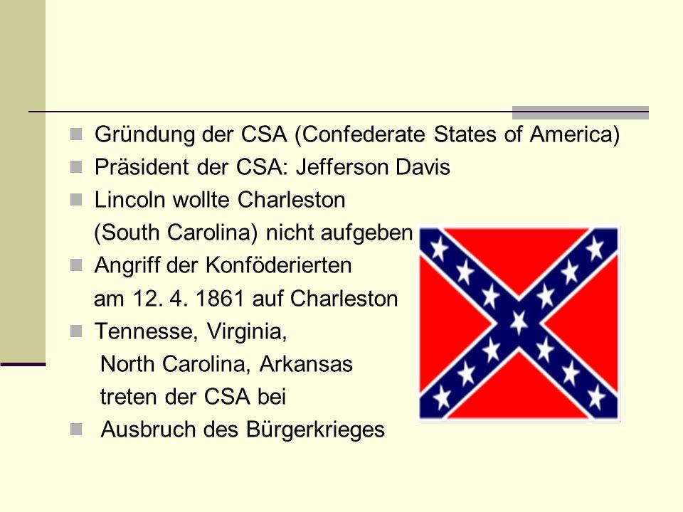 Gründung der CSA (Confederate States of America) Präsident der CSA: Jefferson Davis Lincoln wollte Charleston (South Carolina) nicht aufgeben Angriff
