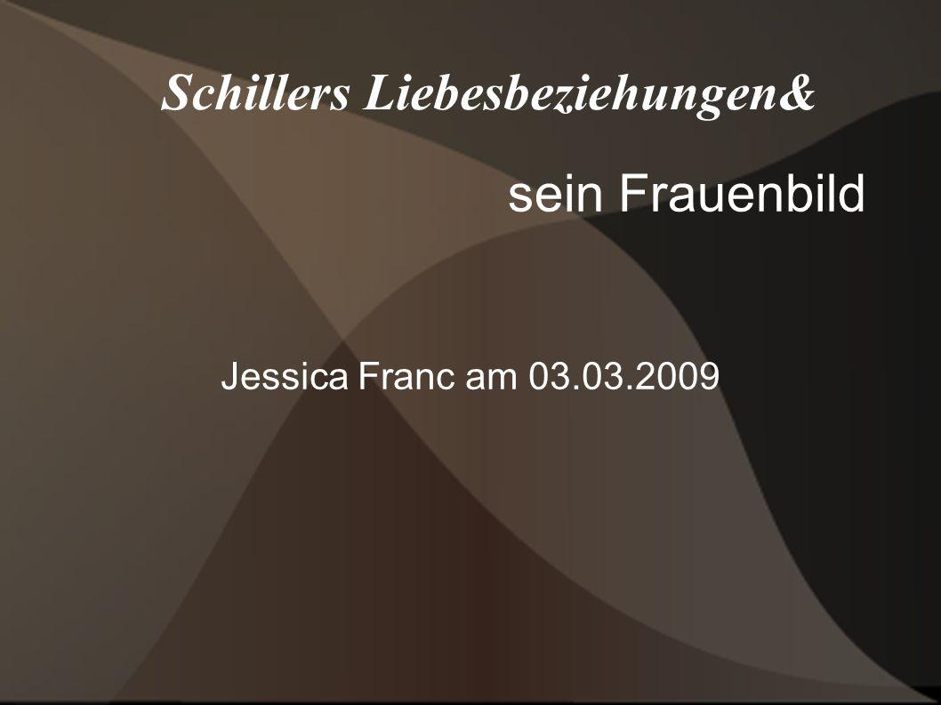 Schillers Liebesbeziehungen& sein Frauenbild Jessica Franc am 03.03.2009