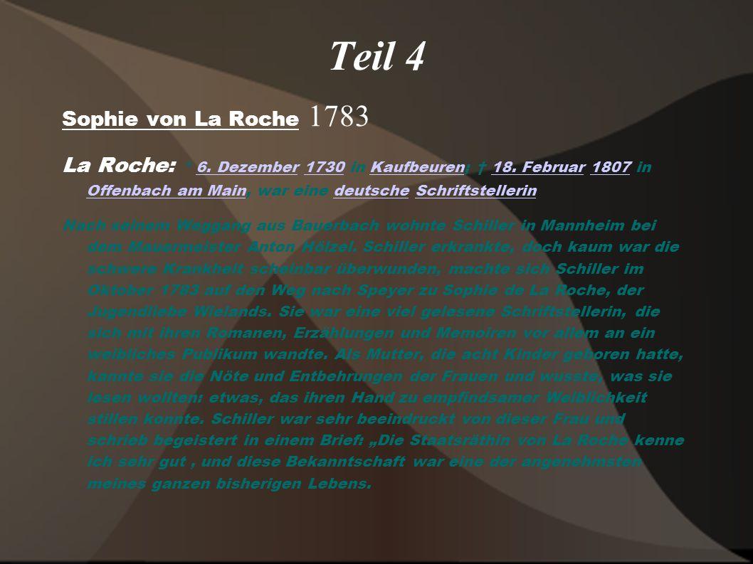 Teil 4 Sophie von La Roche 1783 La Roche: * 6. Dezember 1730 in Kaufbeuren; 18. Februar 1807 in Offenbach am Main, war eine deutsche Schriftstellerin6