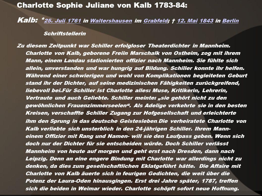 Charlotte Sophie Juliane von Kalb 1783-84: Kalb: * 25. Juli 1761 in Waltershausen im Grabfeld; 12. Mai 1843 in Berlin 25. Juli1761WaltershausenGrabfel
