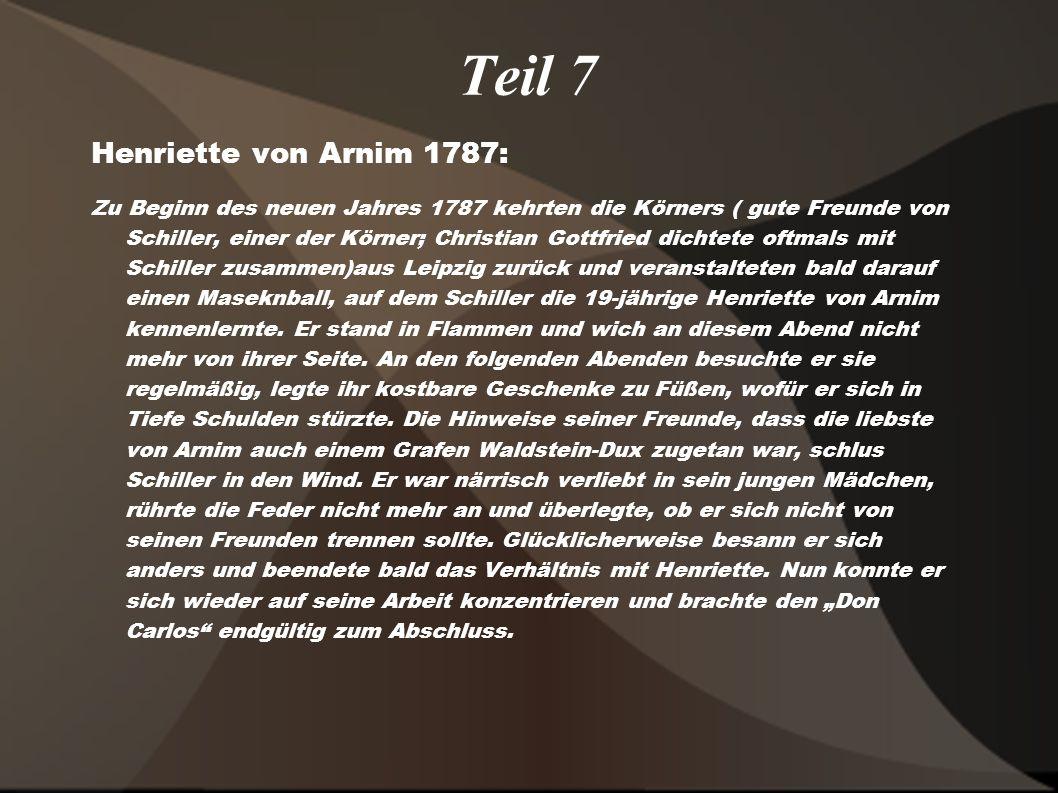 Teil 7 Henriette von Arnim 1787: Zu Beginn des neuen Jahres 1787 kehrten die Körners ( gute Freunde von Schiller, einer der Körner; Christian Gottfrie