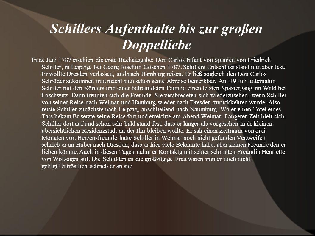 Schillers Aufenthalte bis zur großen Doppelliebe Ende Juni 1787 erschien die erste Buchausgabe: Don Carlos Infant von Spanien von Friedrich Schiller,