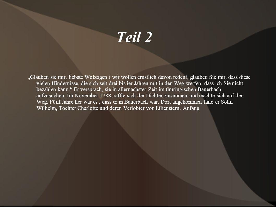 Teil 2 Glauben sie mir, liebste Wolzogen ( wir wollen ernstlich davon reden), glauben Sie mir, dass diese vielen Hindernisse, die sich seit drei bis i