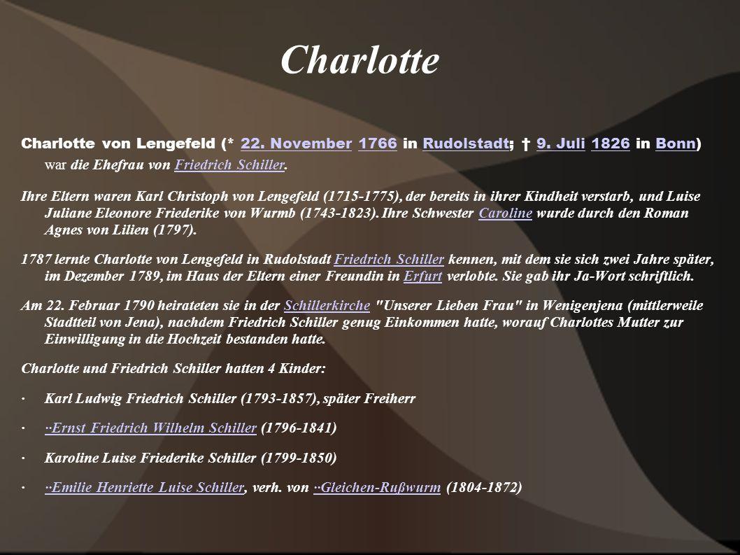 Charlotte Charlotte von Lengefeld (* 22. November 1766 in Rudolstadt; 9. Juli 1826 in Bonn) war die Ehefrau von Friedrich Schiller.22. November1766Rud