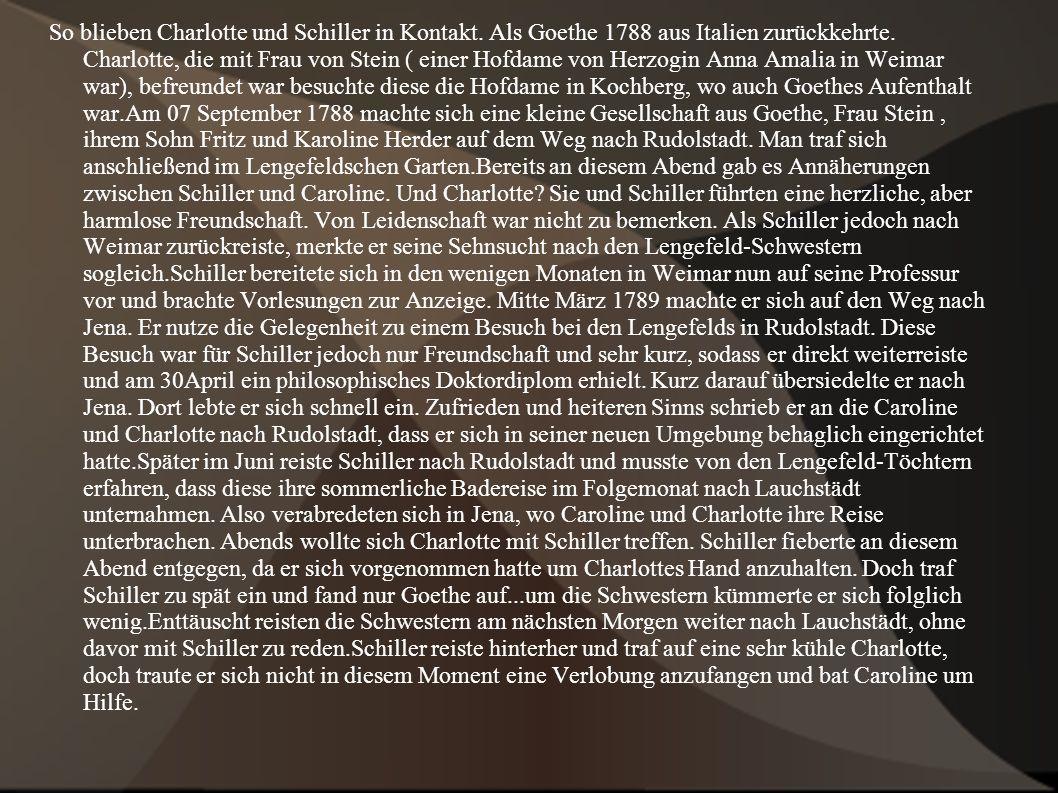 So blieben Charlotte und Schiller in Kontakt. Als Goethe 1788 aus Italien zurückkehrte. Charlotte, die mit Frau von Stein ( einer Hofdame von Herzogin