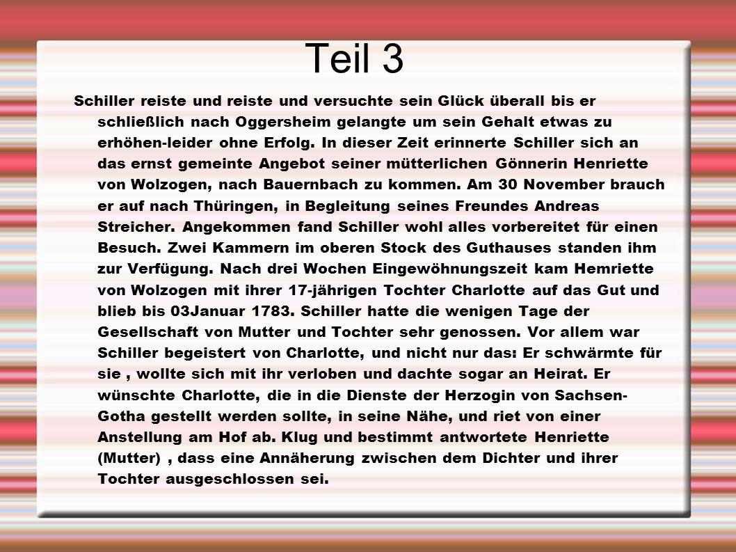 Teil 3 Schiller reiste und reiste und versuchte sein Glück überall bis er schließlich nach Oggersheim gelangte um sein Gehalt etwas zu erhöhen-leider
