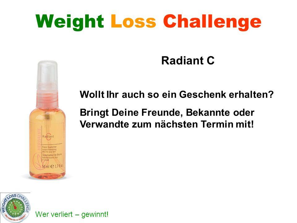 Wer verliert – gewinnt! Weight Loss Challenge Radiant C Wollt Ihr auch so ein Geschenk erhalten? Bringt Deine Freunde, Bekannte oder Verwandte zum näc