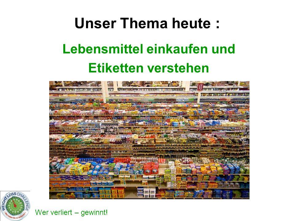 Wer verliert – gewinnt! Unser Thema heute : Lebensmittel einkaufen und Etiketten verstehen
