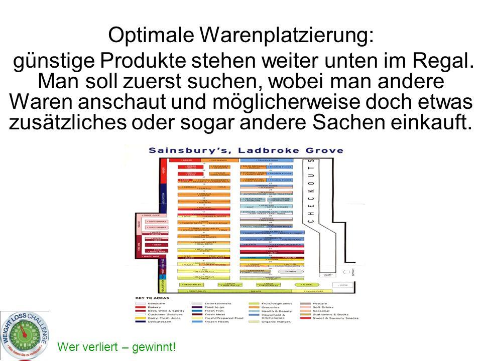Wer verliert – gewinnt! Optimale Warenplatzierung: günstige Produkte stehen weiter unten im Regal. Man soll zuerst suchen, wobei man andere Waren ansc