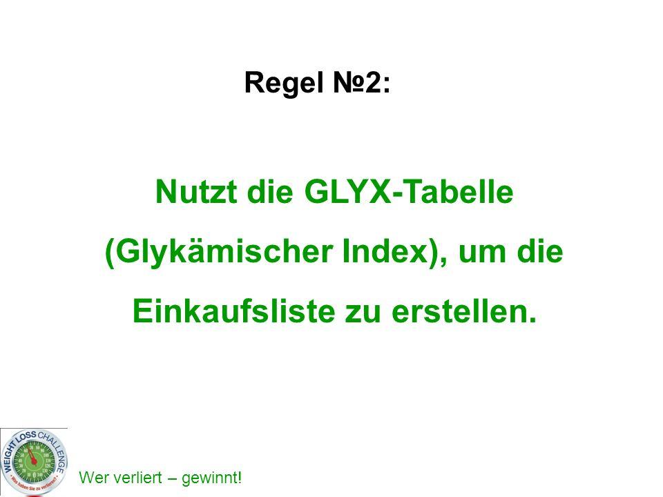 Wer verliert – gewinnt! Regel 2: Nutzt die GLYX-Tabelle (Glykämischer Index), um die Einkaufsliste zu erstellen.