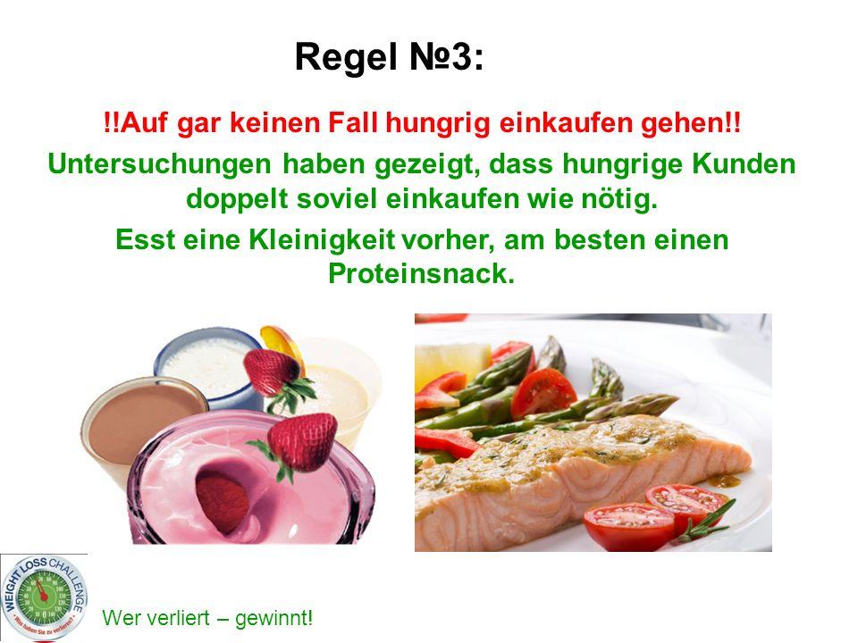 Wer verliert – gewinnt! Regel 3: !!Auf gar keinen Fall hungrig einkaufen gehen!! Untersuchungen haben gezeigt, dass hungrige Kunden doppelt soviel ein