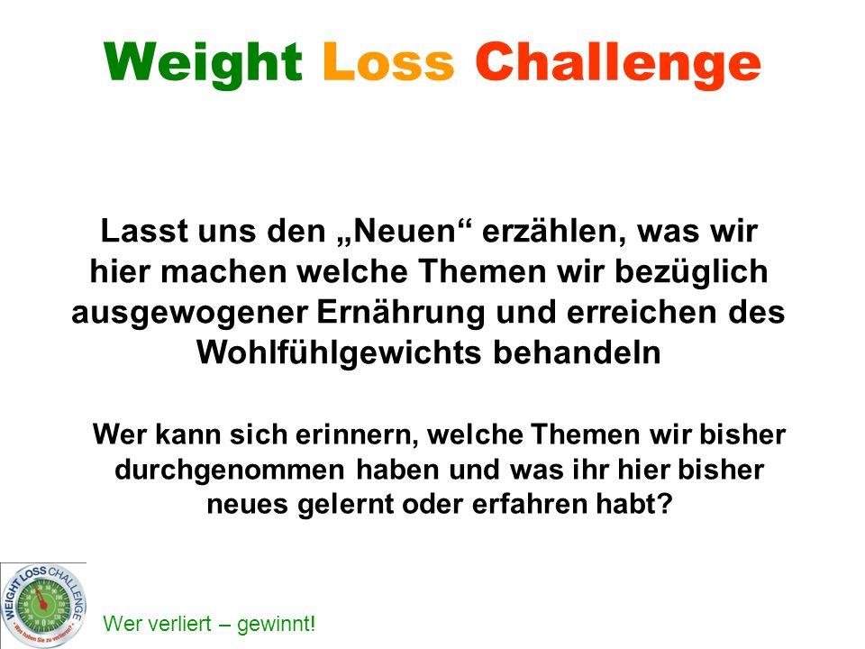 Wer verliert – gewinnt! Weight Loss Challenge Lasst uns den Neuen erzählen, was wir hier machen welche Themen wir bezüglich ausgewogener Ernährung und