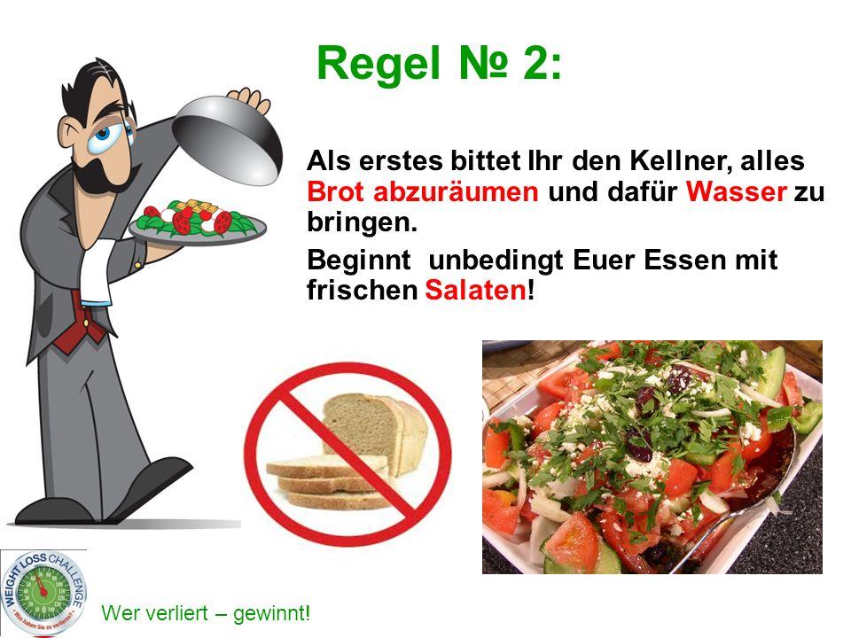 Wer verliert – gewinnt! Regel 2: Als erstes bittet Ihr den Kellner, alles Brot abzuräumen und dafür Wasser zu bringen. Beginnt unbedingt Euer Essen mi