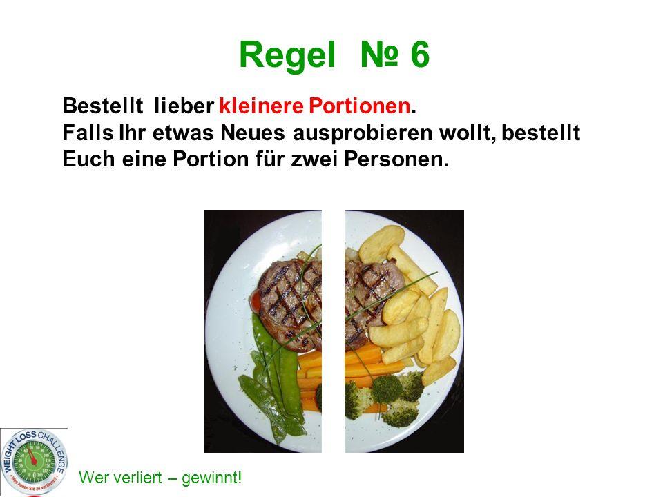 Regel 6 Bestellt lieber kleinere Portionen. Falls Ihr etwas Neues ausprobieren wollt, bestellt Euch eine Portion für zwei Personen.