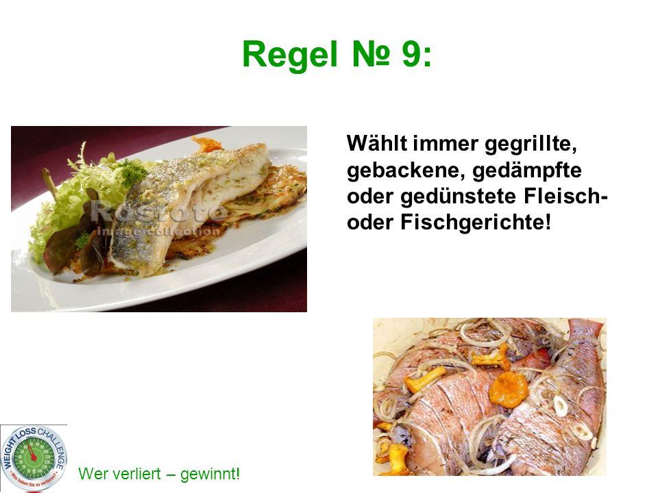 Wer verliert – gewinnt! Wählt immer gegrillte, gebackene, gedämpfte oder gedünstete Fleisch- oder Fischgerichte! Regel 9: