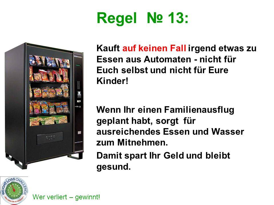 Regel 13: Kauft auf keinen Fall irgend etwas zu Essen aus Automaten - nicht für Euch selbst und nicht für Eure Kinder! Wenn Ihr einen Familienausflug