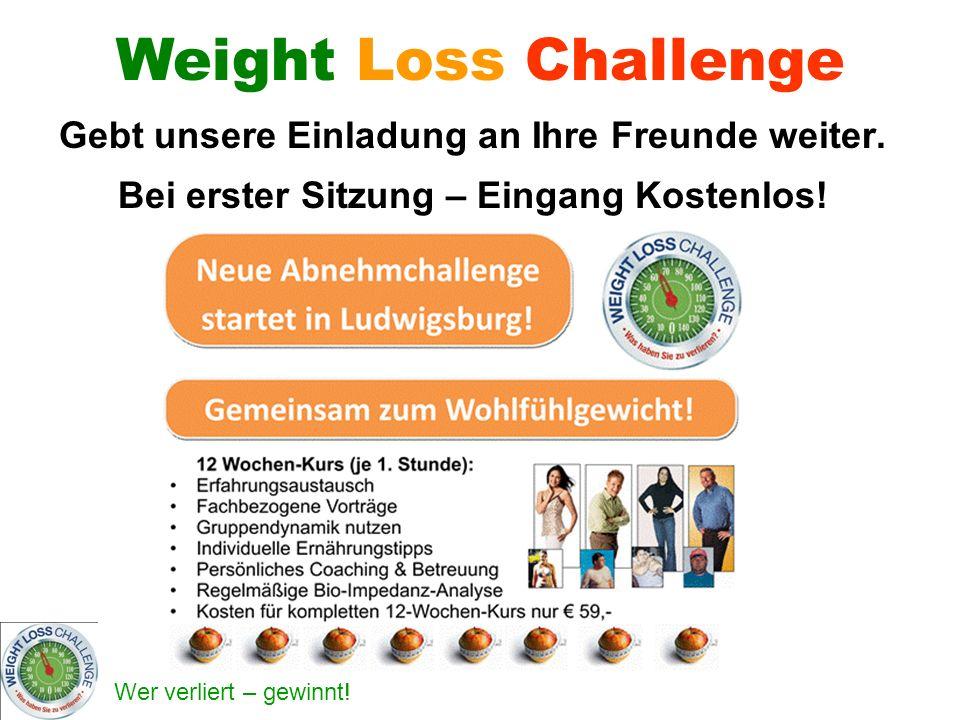 Wer verliert – gewinnt! Weight Loss Challenge Gebt unsere Einladung an Ihre Freunde weiter. Bei erster Sitzung – Eingang Kostenlos!