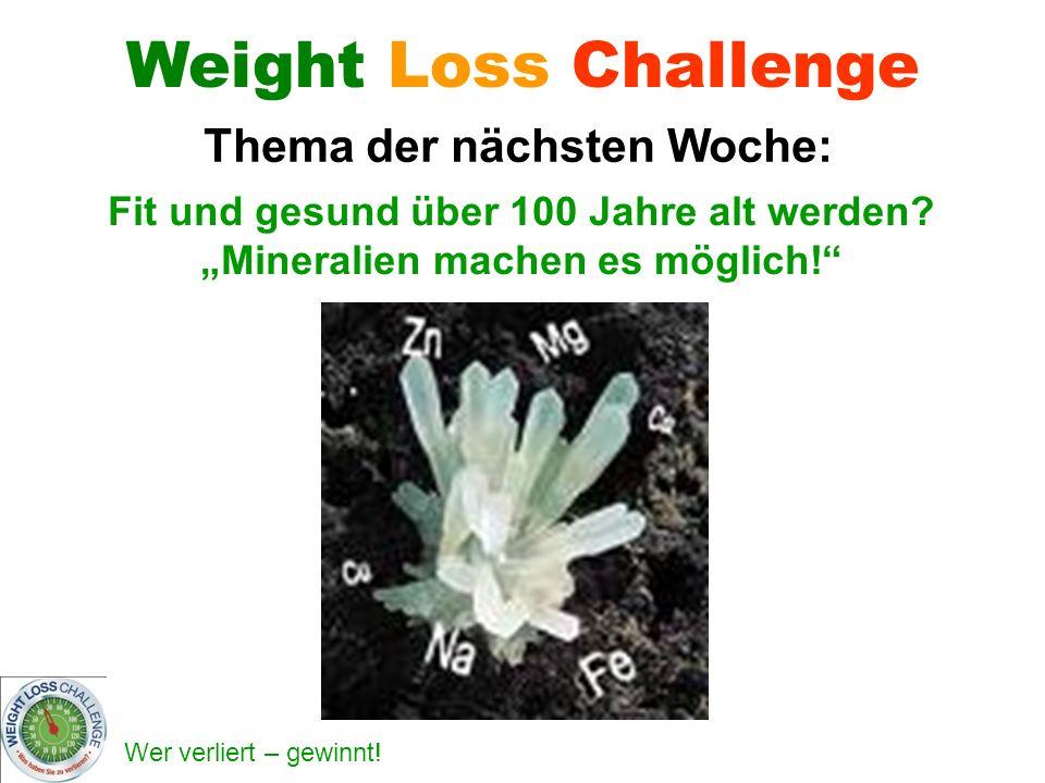 Wer verliert – gewinnt! Weight Loss Challenge Thema der nächsten Woche: Fit und gesund über 100 Jahre alt werden? Mineralien machen es möglich!
