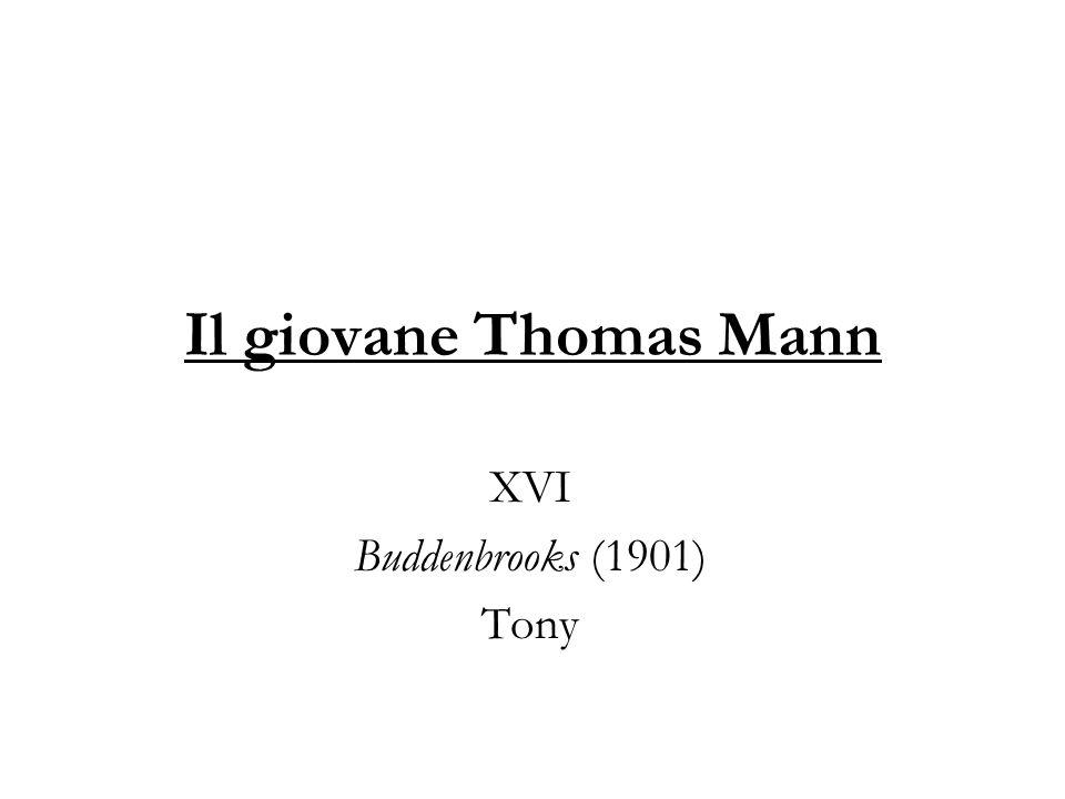 Il giovane Thomas Mann XVI Buddenbrooks (1901) Tony