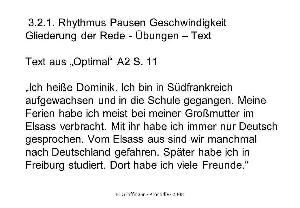 H.Graffmann - Prosodie - 2008 3.2. Rhythmus Pausen Geschwindigkeit Gliederung der Rede - Übungen Text (handout) lesen Wortgruppen durch senkrechte Str