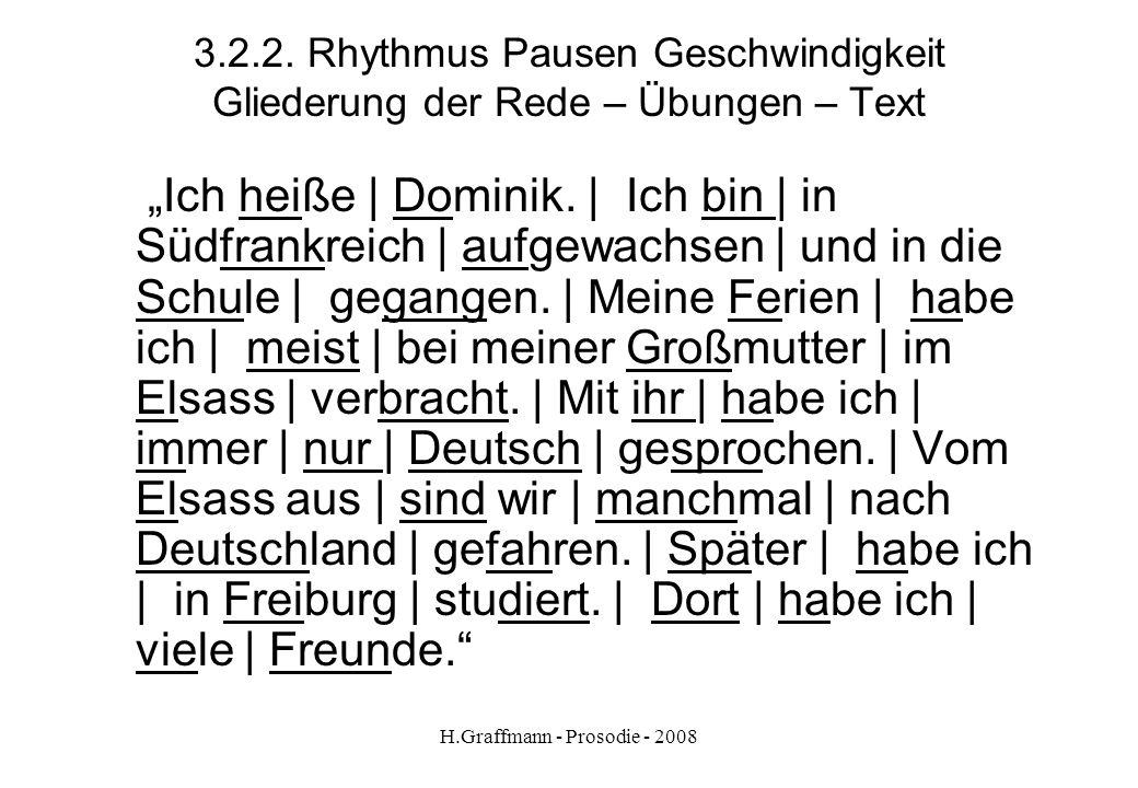 H.Graffmann - Prosodie - 2008 3.2.1. Rhythmus Pausen Geschwindigkeit Gliederung der Rede - Übungen – Text Text aus Optimal A2 S. 11 Ich heiße Dominik.