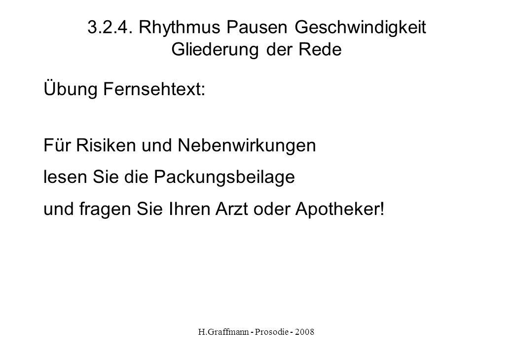 H.Graffmann - Prosodie - 2008 3.2.3. Rhythmus Pausen Geschwindigkeit Gliederung der Rede – Übungen – Text Text neu bearbeiten (andere Farbe) zum schne