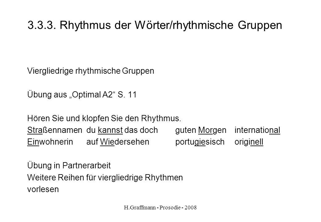 H.Graffmann - Prosodie - 2008 3.3.2. Rhythmus der Wörter Übung: Wörter sammeln für die Muster zweigliedrig Trojäus können Jambus genau Spondeus Blutta