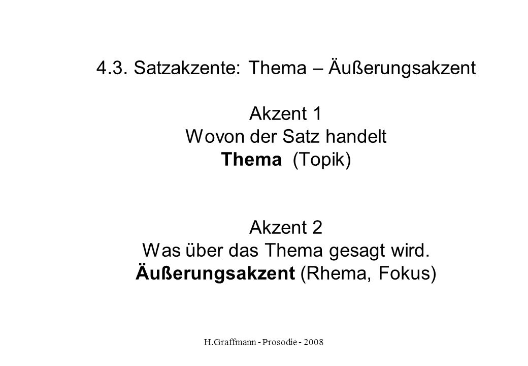 H.Graffmann - Prosodie - 2008 4.2. Satzakzente - zwei Akzente
