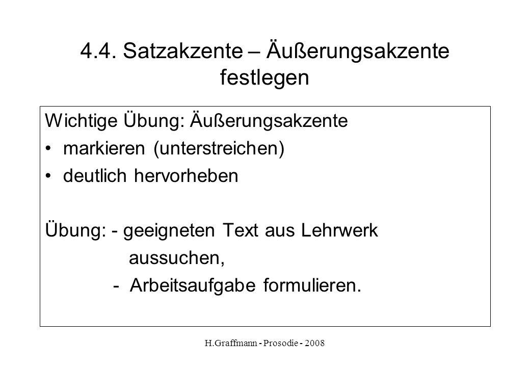 H.Graffmann - Prosodie - 2008 4.3. Satzakzente: Thema – Äußerungsakzent Akzent 1 Wovon der Satz handelt Thema (Topik) Akzent 2 Was über das Thema gesa