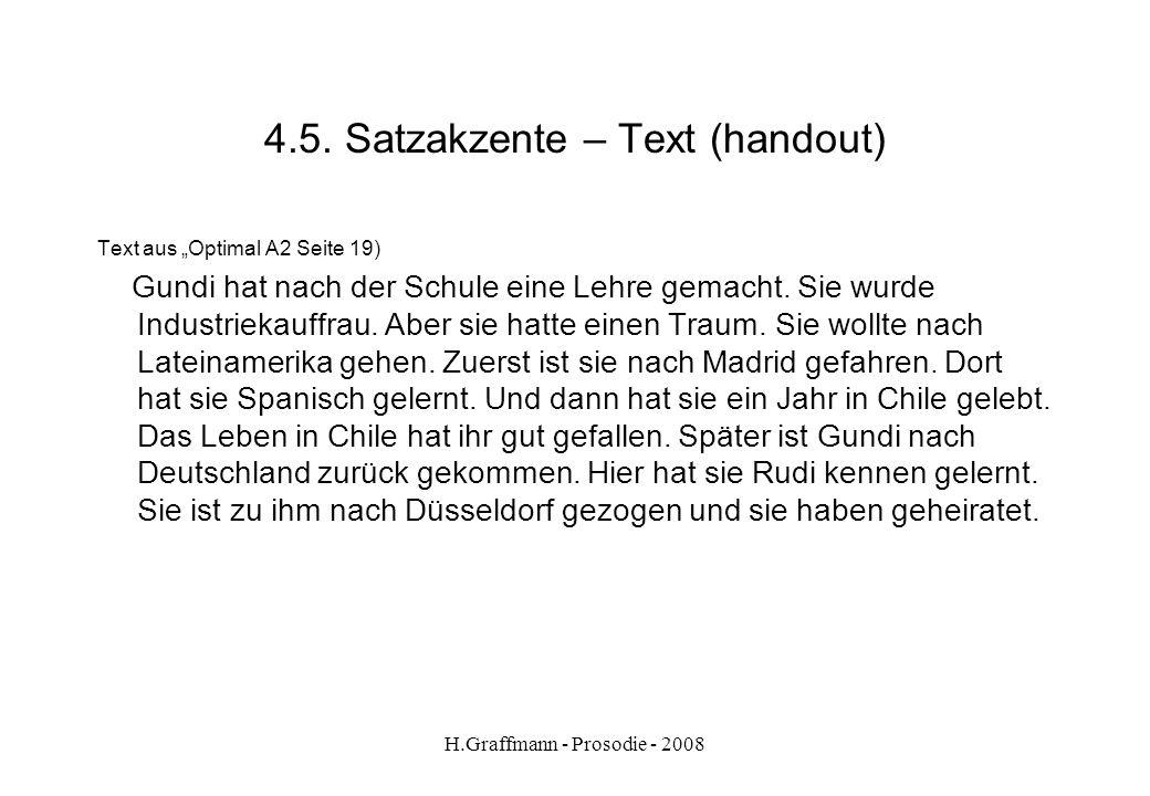 H.Graffmann - Prosodie - 2008 4.4. Satzakzente – Äußerungsakzente festlegen Wichtige Übung: Äußerungsakzente markieren (unterstreichen) deutlich hervo