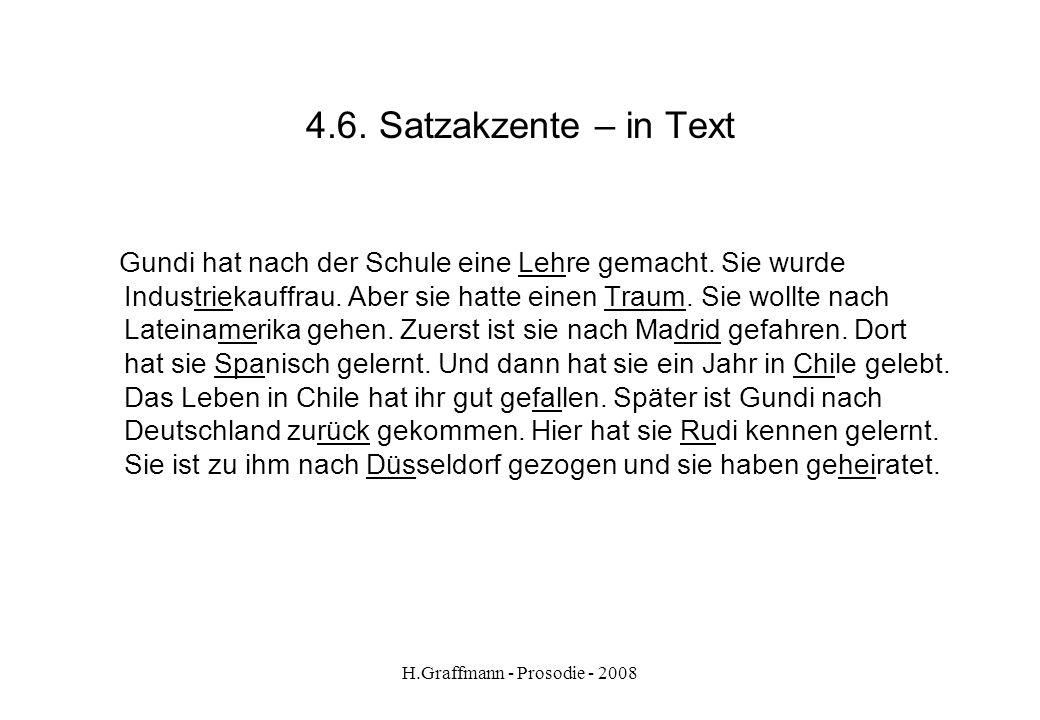 H.Graffmann - Prosodie - 2008 4.5. Satzakzente – Text (handout) Text aus Optimal A2 Seite 19) Gundi hat nach der Schule eine Lehre gemacht. Sie wurde