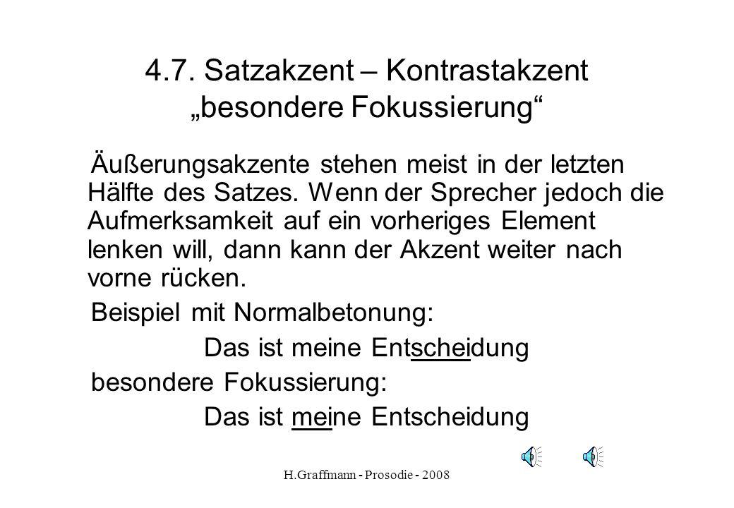H.Graffmann - Prosodie - 2008 4.6. Satzakzente – in Text Gundi hat nach der Schule eine Lehre gemacht. Sie wurde Industriekauffrau. Aber sie hatte ein
