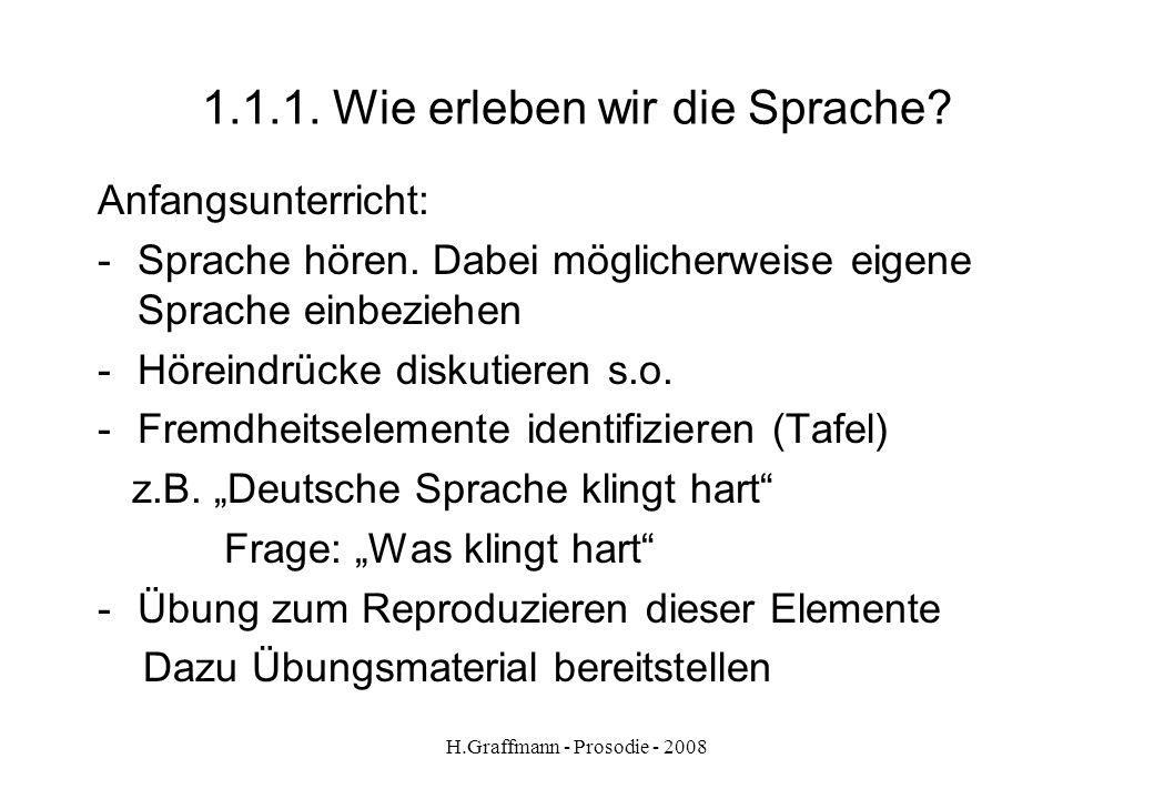 H.Graffmann - Prosodie - 2008 1.1. Wie erleben wir die Sprache angenehm unangenehm melodisch unmelodisch weich hart hoch tief gemütlich gehetzt 1 2 3