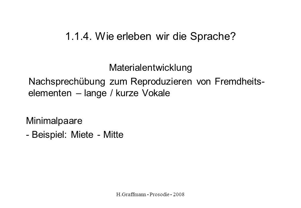 H.Graffmann - Prosodie - 2008 1.1.3. Wie erleben wir die Sprache? Materialentwicklung Nachsprechübung zum Reproduzieren von Fremdheits-elementen – and